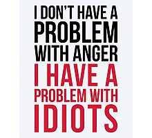 Problem With Idiots Funny Quote Photographic Print