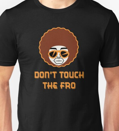 DON'T TOUCH THE FRO Unisex T-Shirt