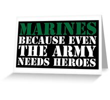 Awesome 'Marines Because Even The Army Needs Heroes' T-Shirt Greeting Card