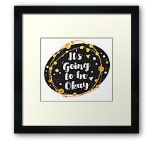 It's going to be okay! Framed Print