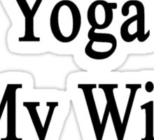 Teaching Yoga Is My Wife's Therapy  Sticker