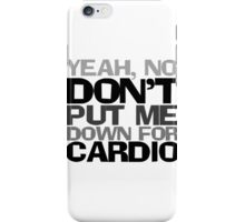 Yeah, no don't put me down for cardio iPhone Case/Skin