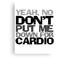 Yeah, no don't put me down for cardio Canvas Print