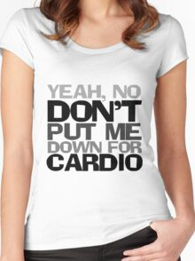 Yeah, no don't put me down for cardio Women's Fitted Scoop T-Shirt