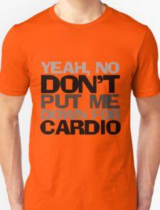 Yeah, no don't put me down for cardio Unisex T-Shirt