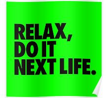Relax, do it next life Poster