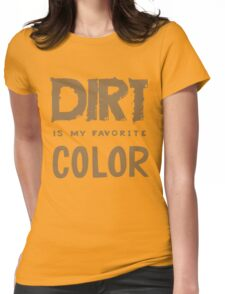 Dirt is my Favorite Color - Funny Kid's Saying  Womens Fitted T-Shirt