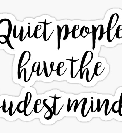 Quiet people have the loudest minds | Quotes Sticker