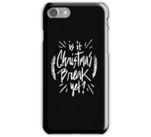 Is it Christmas Break Yet - Funny Holiday Saying iPhone Case/Skin