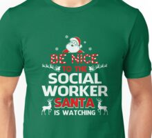 Be Nice To The Social Worker Santa Is Watching Unisex T-Shirt
