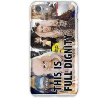 'This is full dignity' from UNHhhh feat. Kathy Zamo and Tracy Martel iPhone Case/Skin