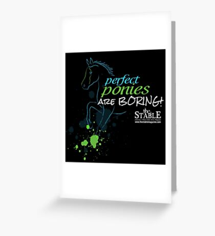 Perfect Ponies Are Boring! (Green & Blue) Greeting Card