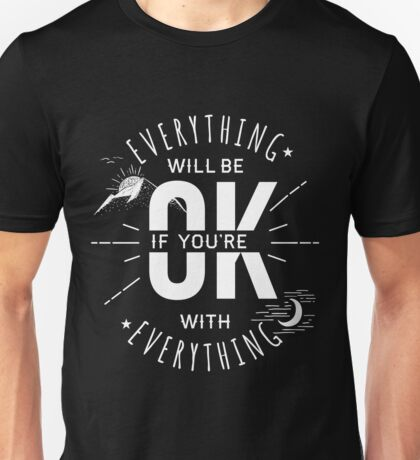 EVERYTHING WILL BE OK If.. Unisex T-Shirt