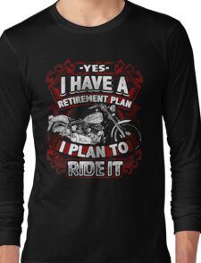 Motorcycle Biker Yes I Have a Retirement Plan I Plan To Ride It Vintage Distressed Bike Harley Retired Long Sleeve T-Shirt