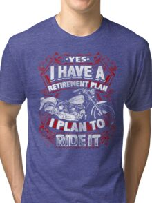 Motorcycle Biker Yes I Have a Retirement Plan I Plan To Ride It Vintage Distressed Bike Harley Retired Tri-blend T-Shirt