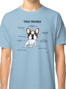 True Friends Frenchie  Classic T-Shirt