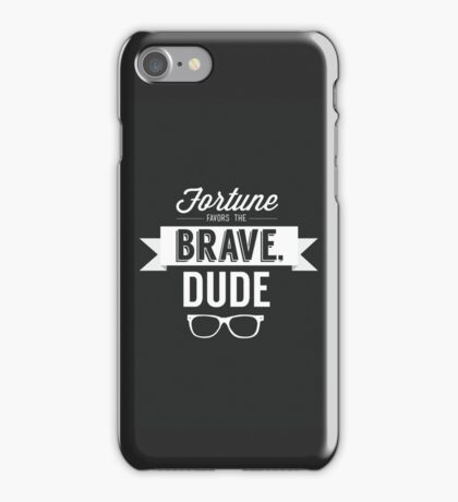 Fortune Favors the Brave, Dude iPhone Case/Skin