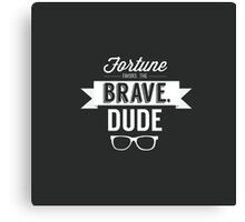 Fortune Favors the Brave, Dude Canvas Print