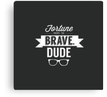 Fortune Favors the Brave, Dude Canvas Print