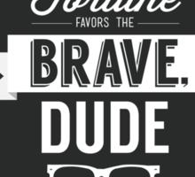 Fortune Favors the Brave, Dude Sticker