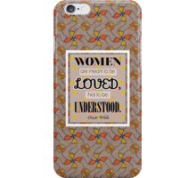 Women are meant to be Loved not to be Understood - Oscar Wilde iPhone Case/Skin