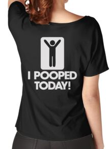 I Pooped Today! Women's Relaxed Fit T-Shirt