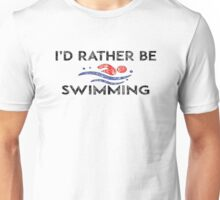 ID RATHER BE SWIMMING I'D SWIM SWIMMER POOL 4 Unisex T-Shirt