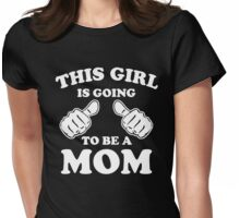 This Girl Is Going To Be A Mom T-Shirt Womens Fitted T-Shirt
