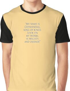 Shelley, Poem, Poet, My name is Ozymandias, king of kings, Look on my works, ye Mighty and despair Graphic T-Shirt