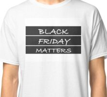 black friday matters Classic T-Shirt