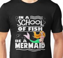 School Of Fish Be A Mermaid Funny Quotes Ocean Birthday Gift Shirt Unisex T-Shirt