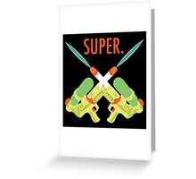 SUPER.  Greeting Card