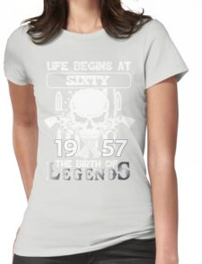 Life begins at sixty 1957 the birth of legends Womens Fitted T-Shirt