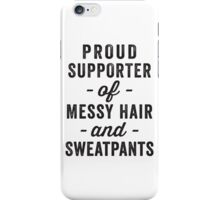 Proud Supporter Of Messy Hair And Sweatpants iPhone Case/Skin