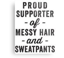Proud Supporter Of Messy Hair And Sweatpants Metal Print