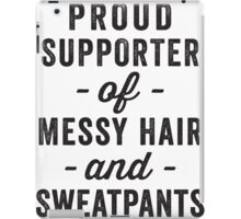 Proud Supporter Of Messy Hair And Sweatpants iPad Case/Skin