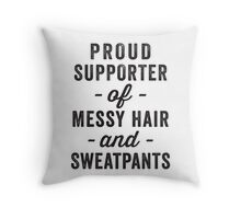 Proud Supporter Of Messy Hair And Sweatpants Throw Pillow