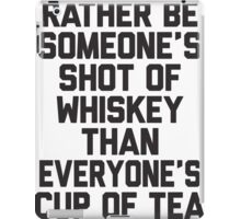 Rather Be Someone's Shot Of Whiskey iPad Case/Skin