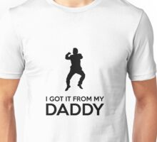 I Got It From My Daddy Unisex T-Shirt
