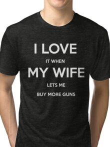 I Love It When My Wife Lets Me Buy More Guns Funny T Shirt Tri-blend T-Shirt