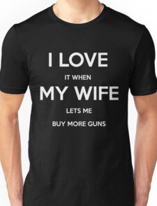 I Love It When My Wife Lets Me Buy More Guns Funny T Shirt Unisex T-Shirt