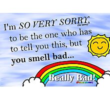 You smell really bad card Photographic Print