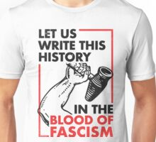 Let Us Write This History In The Blood of Fascism Unisex T-Shirt