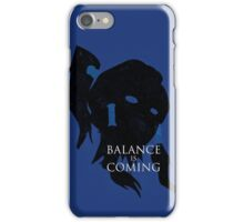 Balance is Coming iPhone Case/Skin