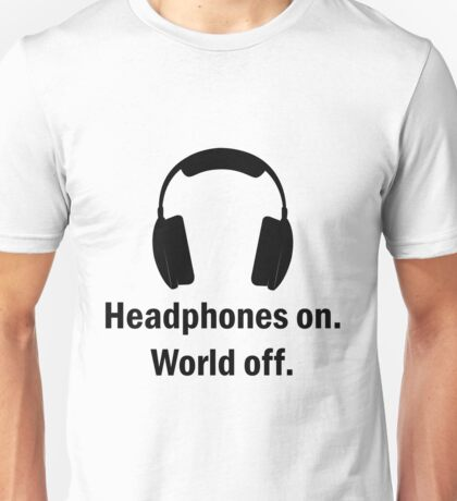 Headphones on World Off Unisex T-Shirt