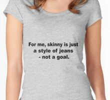 For me, skinny is just a style of jeans - not a goal Women's Fitted Scoop T-Shirt