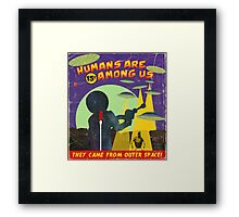 Humans Are Among Us! Framed Print