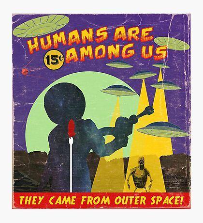 Humans Are Among Us! Photographic Print