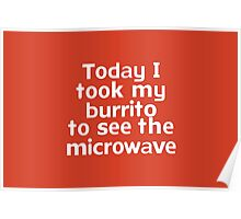 Today I took my burrito to see the microwave Poster
