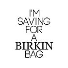 Saving for a Birkin bag by Irina Chuckowree